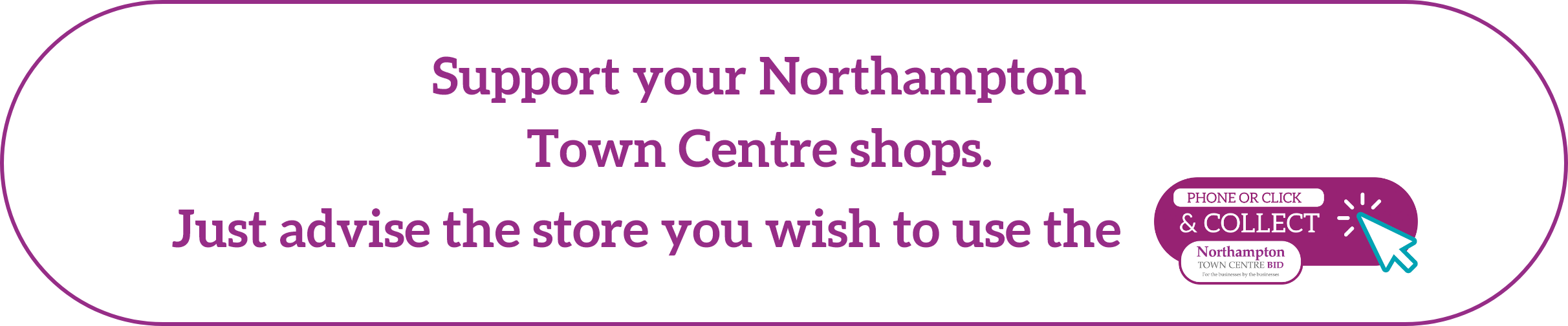 Support your Northampton Town Centre shops. Just advise the store you wish to use the phone or click and collect